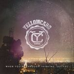 when you're through thinking, say yes - yellowcard