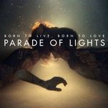 born to live, born to love (ep) - parade of lights