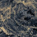 only the ocean knows - an autumn for crippled children
