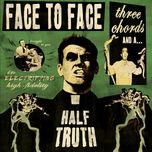 three chords and a half truth - face to face