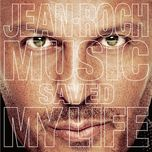 music saved my life - jean roch