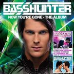 now youre gone (electronic) - basshunter