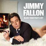 blow your pants off - jimmy fallon