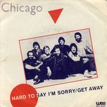 hard to say i am sorry get away (singles) - chicago