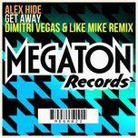 get away (dimitri vegas & like mike remix) (single) - alex hide