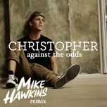 against the odds (mike hawkins remix) (single) - christopher
