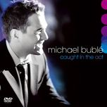 caught in the act (live) - michael buble
