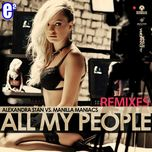 all my people (remixes - ep 2013) - alexandra stan, manilla maniacs