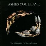 the inheritance of sin and shame - ashes you leave