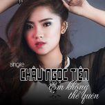 em khong the quen (mini album) - chau ngoc tien