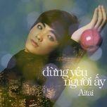 dung yeu nguoi ay (2011) - aitai