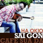 sai gon cafe sua da (single 2011) - ha okio