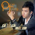 co tat ca nhung mat em (single 2012) - pham truong