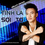 tinh la soi to (dance remix) - pham truong