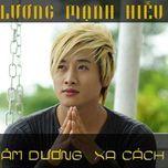 am duong xa cach (single) - luong manh hieu