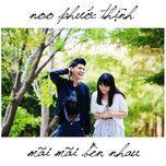 mai mai ben nhau (single) - noo phuoc thinh
