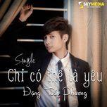 chi co the la yeu (single) - tuan phuong
