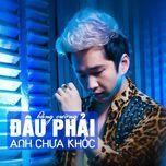 dau phai anh chua khoc (remix) - bang cuong