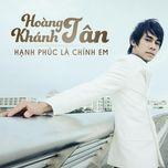 hanh phuc la chinh em (vol.1 - 2013) - hoang khanh tan