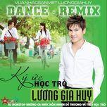 ky uc hoc tro (remix) - luong gia huy