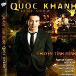 chuyen tinh minh (live show) - quoc khanh