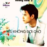 yeu khong doi cho (diem xua 85) - hoang nam