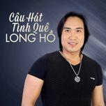 cau hat tinh que (vol.1) - long ho