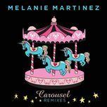 carousel (the remixes ep) - melanie martinez