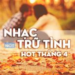 nhac tru tinh hot thang 4/2015 - v.a