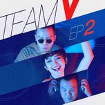 team v (ep 2) - toc tien, touliver, long halo
