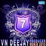 vn deejay producer 2015 (vol. 7) - dj