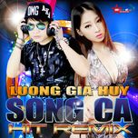song ca hit remix 2015 - luong gia huy