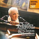 original album 2009 (remastered 2014) - charles aznavour, the clayton hamilton jazz orchestra