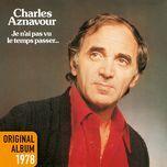 je n'ai pas vu le temps passer... - original album 1978 (remastered 2014) - charles aznavour