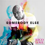somebody else (single) - rico love