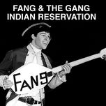 indian reservation (single) - fang & the gang