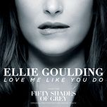 love me like you do (from fifty shades of grey) (single) - ellie goulding