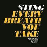 every breath you take (khursor remix) (single) - sting