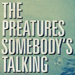 somebody's talking (single) - the preatures