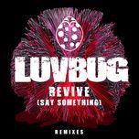revive (say something) (remixes single) - luvbug