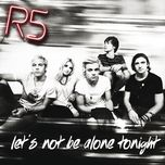 let's not be alone tonight (single) - r5