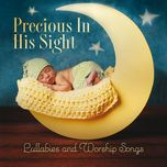 precious in his sight lullabies and worship songs - v.a