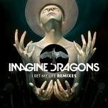 i bet my life (remixes ep) - imagine dragons