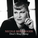 don't stay away (single) - nicole bernegger