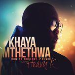 how do you love (remix) (single) - khaya mthethwa