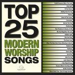 top 25 modern worship songs - maranatha! music