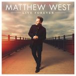 live forever (single) - matthew west