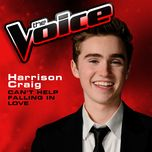 can't help falling in love (the voice performance) (single) - harrison craig