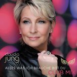 alles was ich brauche bist du (club mix) (single) - claudia jung