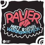 raver (original mix) (single) - matt watkins, nathan thomson
